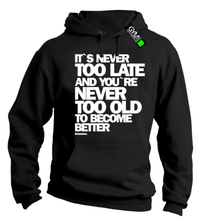 Its never too late and youre never too old to become better - bluza męska z kapturem