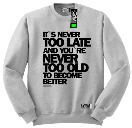Its never too late and youre never too old to become better - bluza męska standard
