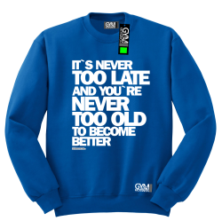 Its never too late and youre never too old to become better - bluza męska standard niebieski