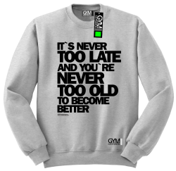 Its never too late and youre never too old to become better - bluza męska standard melanż