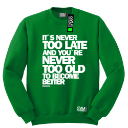Its never too late and youre never too old to become better - bluza męska standard zielony