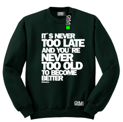 Its never too late and youre never too old to become better - bluza męska standard butelkowa zieleń
