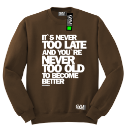 Its never too late and youre never too old to become better - bluza męska standard brązowy