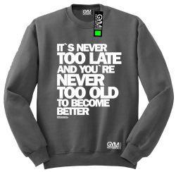 Its never too late and youre never too old to become better - bluza męska standard grafitowy