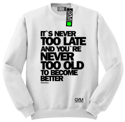 Its never too late and youre never too old to become better - bluza męska standard biały