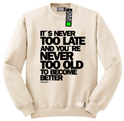 Its never too late and youre never too old to become better - bluza męska standard beżowy