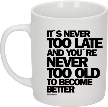 Its never too late and youre never too old to become better - kubek ceramiczny