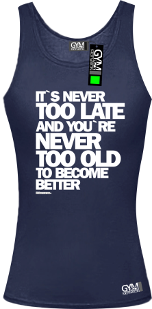 Its never too late and youre never too old to become better - koszulka TOP damski