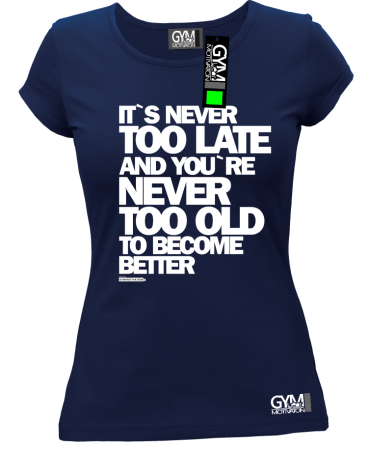 Its never too late and youre never too old to become better - koszulka damska